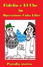Fidelio e El Che in operazione Cuba Libre: Parodia storica (Italian Edition)