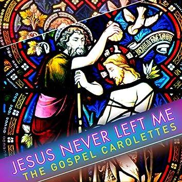 Jesus Never Left Me
