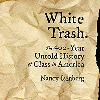 White Trash     The 400-Year Untold History of Class in America              Written by:                                                                                                                                 Nancy Isenberg                               Narrated by:                                                                                                                                 Kirsten Potter                      Length: 15 hrs and 5 mins     10 ratings     Overall 4.1