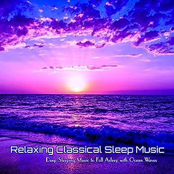Relaxing Classical Sleep Music Deep Sleeping Music to Fall Asleep with Ocean Waves