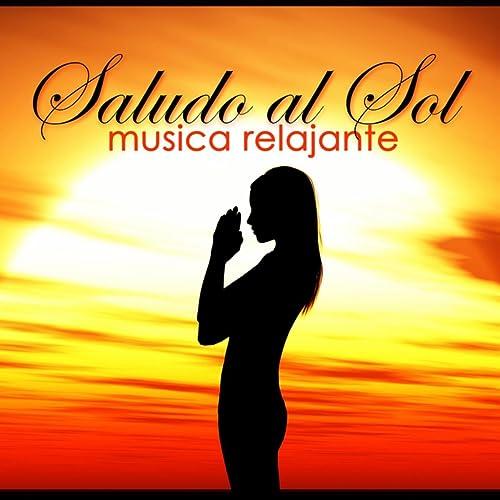 Saludo al Sol Musica Relajante: Musica para Relajarse y ...