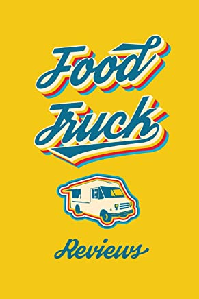 Food Truck Reviews: Blank Guided Food Truck Review Journal for Food Bloggers, Food Critics, or Foodies.