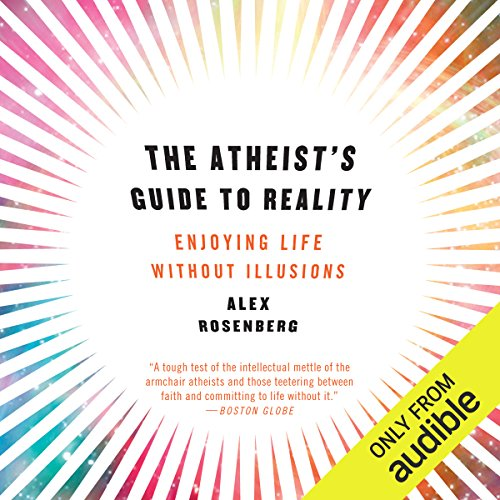 The Atheist's Guide to Reality     Enjoying Life Without Illusions              Autor:                                                                                                                                 Alex Rosenberg                               Sprecher:                                                                                                                                 Ax Norman                      Spieldauer: 10 Std. und 19 Min.     4 Bewertungen     Gesamt 4,8