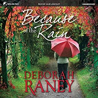 Because of the Rain                   By:                                                                                                                                 Deborah Raney                               Narrated by:                                                                                                                                 Julie Lancelot                      Length: 7 hrs and 15 mins     Not rated yet     Overall 0.0
