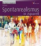 Spontanrealismus in Aquarell (Die Kunst-Akademie) - VOKA