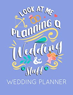 Look at Me Planning a Wedding and Stuff Wedding Planner: Blue Wedding Planner Book and Organizer with Checklists, Guest Li...