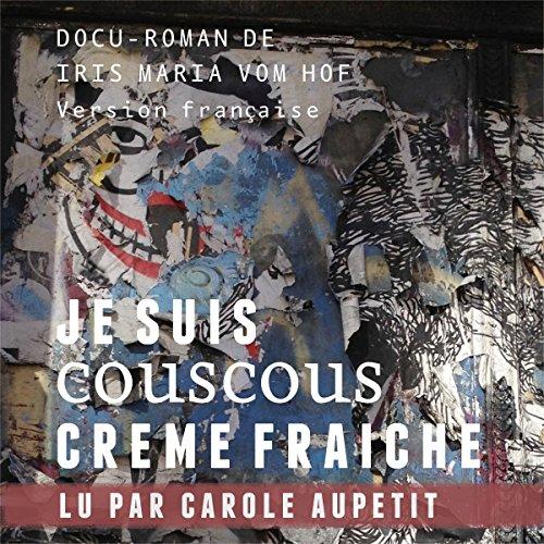Je suis Couscous Crème fraîche audiobook cover art