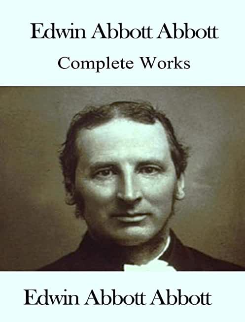 The Complete Works of Edwin Abbott (English Edition)