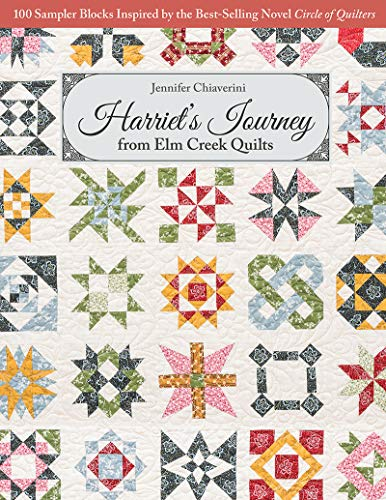 Compare Textbook Prices for Harriet's Journey from Elm Creek Quilts: 100 Sampler Blocks Inspired by the Best-Selling Novel Circle of Quilters  ISBN 9781617456923 by Chiaverini, Jennifer