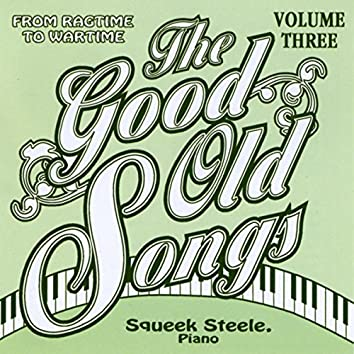 The Good Old Songs: From Ragtime to Wartime, Vol. 3