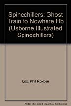 Spinechillers: Ghost Train to Nowhere (Spinechillers) (Usborne Illustrated Spinechillers)