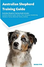 Australian Shepherd Training Guide Australian Shepherd Training Guide Includes: Australian Shepherd Agility Training, Tricks, Socializing, ... Training, Behavioral Training, and More