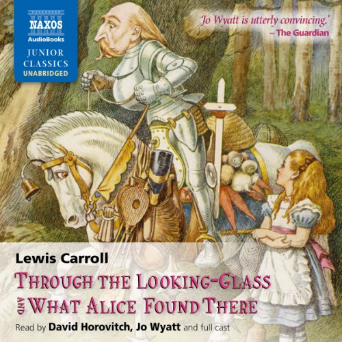 Through the Looking Glass and What Alice Found There                   Written by:                                                                                                                                 Lewis Carroll                               Narrated by:                                                                                                                                 David Horovitch                      Length: 3 hrs and 19 mins     2 ratings     Overall 5.0