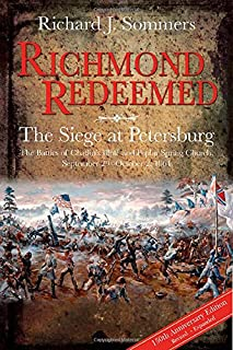 Richmond Redeemed: The Siege at Petersburg, the Battles of Chaffin's Bluff and Poplar Spring Church, September 29 - Octobe...
