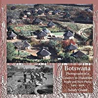Botswana: Photographs of a Country in Transition; People and Their Places 1965 - 2016