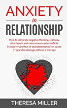 Anxiety in Relationship: How To Eliminate Negative Thinking, Jealousy, Attachment And Overcome Couple Conflicts. Insecurity And Fear Of Abandonment … Understanding Your Partner (Anxiety Series) PDF