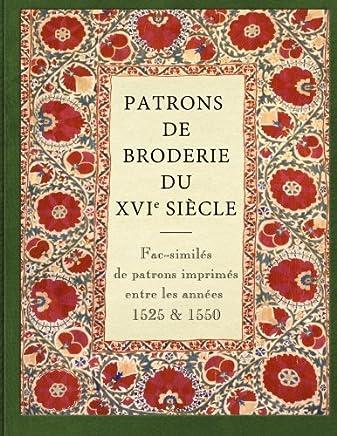 Patrons de Broderie Du Xvie Siecle: Fac-Similés de Patrons Imprimés Entre Les Années 1525 Et 1550.