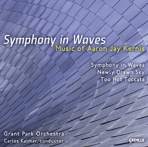 Kernis, A.J.: Symphony in Waves / Newly Drawn Sky / Too Hot Toccata