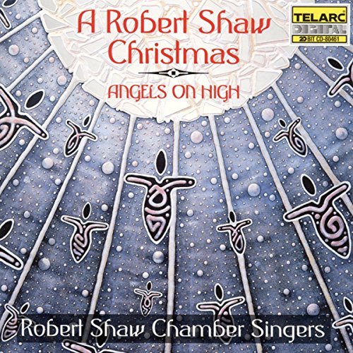 A Robert Shaw Christmas: Angels ...
