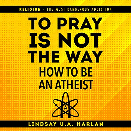 To Pray Is Not the Way - How to Be an Atheist cover art