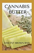 CANNABIS BUTTER: Essential Guide To Cannabis Butter Recipes, Marijuana Edibles