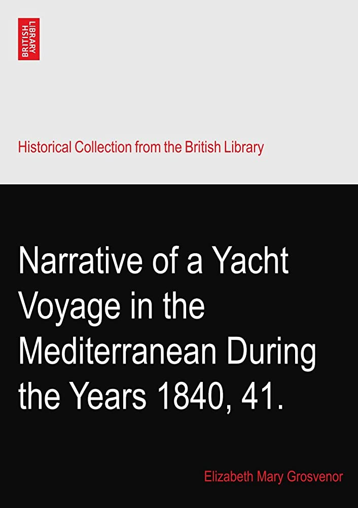 バンドル通常なかなかNarrative of a Yacht Voyage in the Mediterranean During the Years 1840, 41.