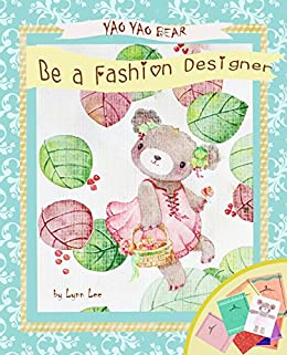 Amazon Com Be A Fashion Designer Yao Yao Bear Ebook Lee Lynn Kindle Store