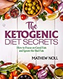 The Ketogenic Diet Secrets: How to Focus on Good Fats and Ignore the Bad Fats
