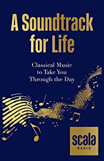 Scala Radio's A Soundtrack for Life: Classical Music to Take You Through the Day