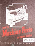 Warner & Swasey 'How to Machine Parts On Turret Lathes', A Tooling Guide Manual Year (1944)