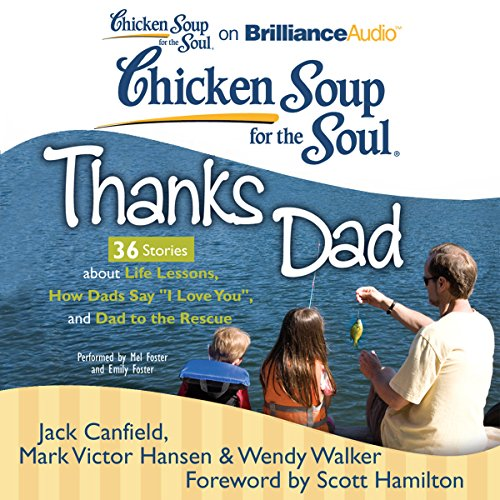 Chicken Soup for the Soul: Thanks Dad - 36 Stories about Life Lessons, How Dads Say 'I Love You', and Dad to the Rescue audiobook cover art