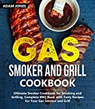 Gas Smoker and Grill Cookbook: Ultimate Smoker Cookbook for Smoking and Grilling, Complete BBQ Book with Tasty Recipes for Your Gas Smoker and Grill