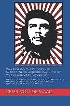 Was Ernesto Che Guevara een meedogenloze moordenaar in dienst van de Cubaanse Revolutie?: Een kritisch onderzoek naar zijn...