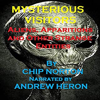 Mysterious Visitors: Aliens, Apparitions and Other Strange Entities                   Written by:                                                                                                                                 Chip Norton                               Narrated by:                                                                                                                                 Andrew Heron                      Length: 1 hr and 15 mins     Not rated yet     Overall 0.0