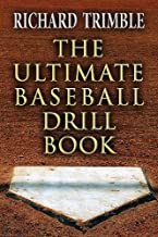 The Ultimate Baseball Drill Book by Richard Trimble (2013-09-06)