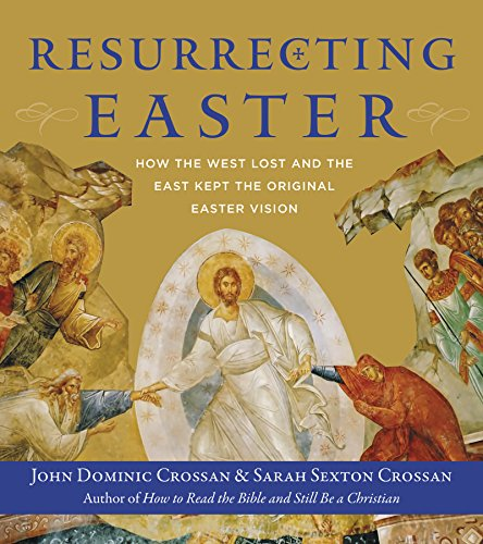 Resurrecting Easter: How the West Lost and the East Kept the Original Easter Vision (English Edition)