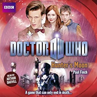 Doctor Who: Hunters Moon                   By:                                                                                                                                 Paul Finch                               Narrated by:                                                                                                                                 Arthur Darvill                      Length: 6 hrs and 39 mins     2 ratings     Overall 5.0