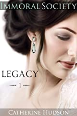 Legacy: Book One: Immoral Society: An 18th Century and Regency Historical Romance Saga Kindle Edition