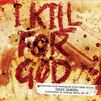 I Kill for God: Interview With Washington State Spree Killer Isaac Zamora