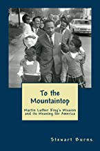 To the Mountaintop: Martin Luther King's Mission and its Meaning for America