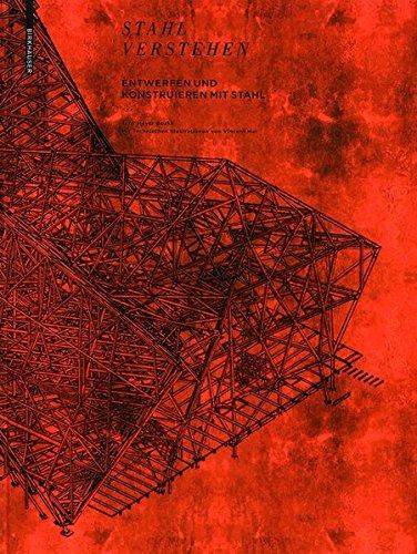 Stahl verstehen: Entwerfen und Konstruieren mit Stahl. Ein Handbuch