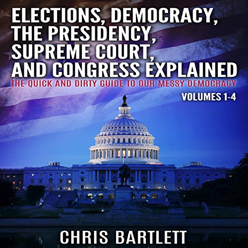 Elections, Conventions, the Presidency, Congress, and Supreme Court Explained cover art