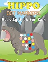 Hippo Dot Markers Activity Book for Kids: Hippopotamus Coloring book, Fun Coloring Pages for Kids and Preschoolers, Great ...
