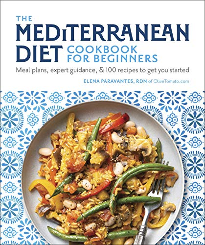 The Mediterranean Diet Cookbook for Beginners: Meal Plans, Expert Guidance, and 100 Recipes to Get...