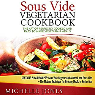 Sous Vide Vegetarian Cookbook     The Art of Perfectly Cooked and Easy to Make Vegetarian Meals               By:                                                                                                                                 Michelle Jones                               Narrated by:                                                                                                                                 Deb Thomas                      Length: 2 hrs and 21 mins     Not rated yet     Overall 0.0