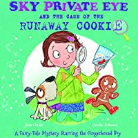 Sky Private Eye and the Case of the Runaway Cookie: A Fairytale Mystery Starring the Gingerbread Boy