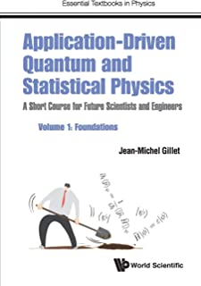 Application-Driven Quantum and Statistical Physics: A Short Course for Future Scientists and Engineers - Volume 1: Foundations (Essential Textbooks in Physics)