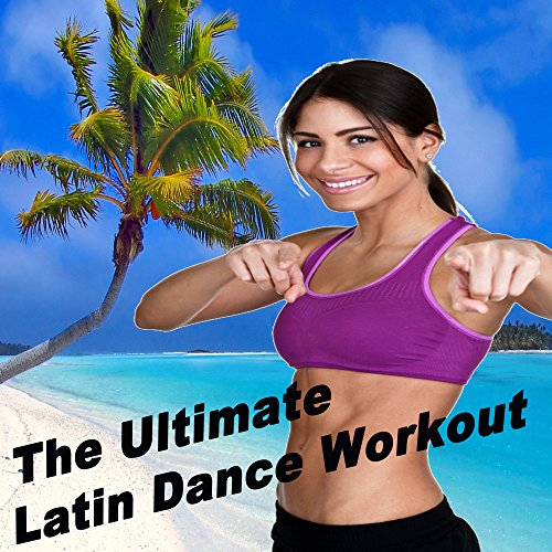 The Ultimate Latin Dance Workout - Motivation Training Music (The Best Music for Aerobics, Pumpin' Cardio Power, Plyo, Exercise, Steps, Barré, Curves, Sculpting, Abs, Butt, Lean, Twerk, Slim Down Fitness Workout)
