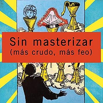 Sin Masterizar (Más Crudo, Más Feo)