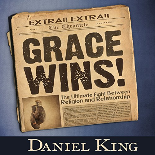 Grace Wins     The Ultimate Fight Between Religion and Relationship              By:                                                                                                                                 Daniel King                               Narrated by:                                                                                                                                 Daniel King                      Length: 4 hrs and 10 mins     1 rating     Overall 4.0